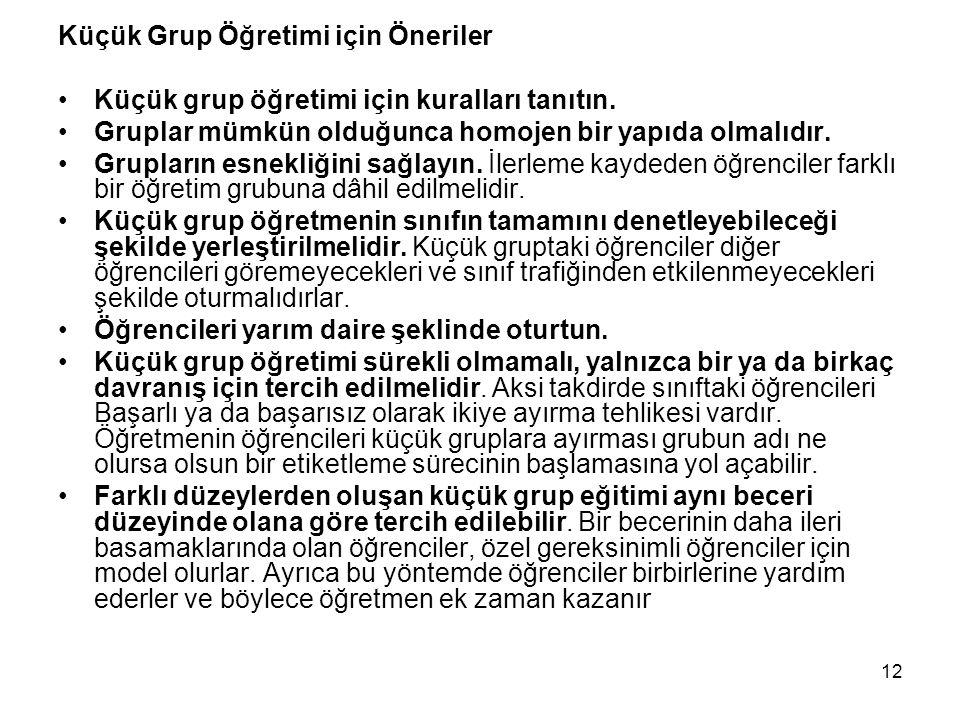 12 Küçük Grup Öğretimi için Öneriler Küçük grup öğretimi için kuralları tanıtın. Gruplar mümkün olduğunca homojen bir yapıda olmalıdır. Grupların esne