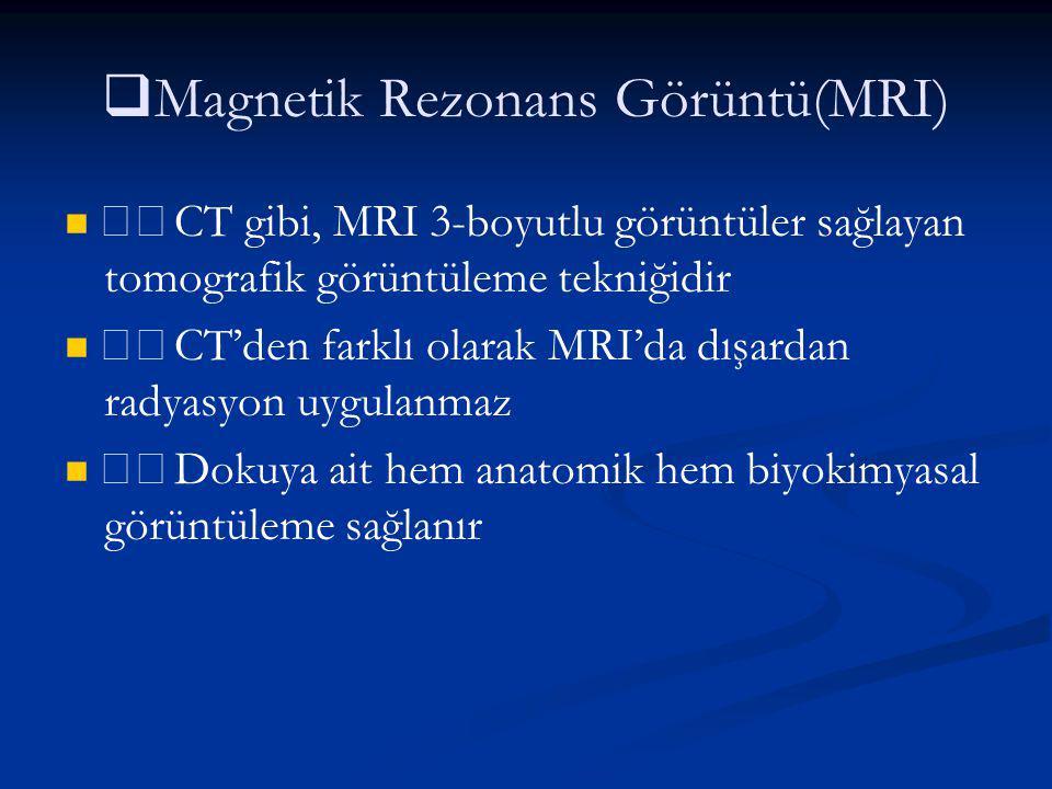   Magnetik Rezonans Görüntü(MRI) CT gibi, MRI 3-boyutlu görüntüler sağlayan tomografik görüntüleme tekniğidir CT'den farklı olarak MRI'da dışardan r