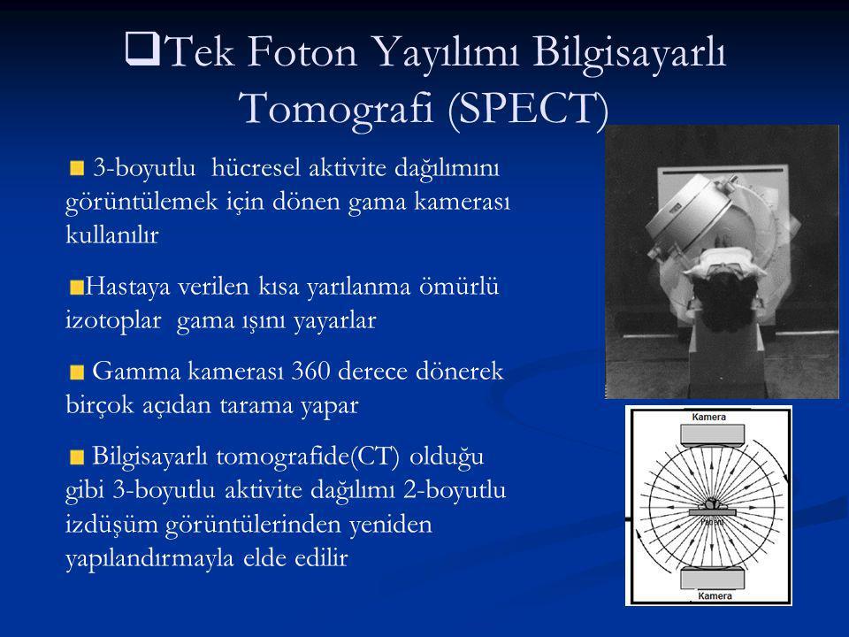   Tek Foton Yayılımı Bilgisayarlı Tomografi (SPECT) 3-boyutlu hücresel aktivite dağılımını görüntülemek için dönen gama kamerası kullanılır Hastaya
