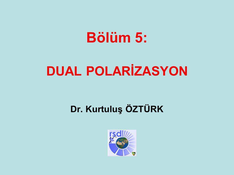 Analiz ve Tahmin Teknikleri Eğitimi Antalya, Nisan 2013 1 Bölüm 5: DUAL POLARİZASYON Dr. Kurtuluş ÖZTÜRK