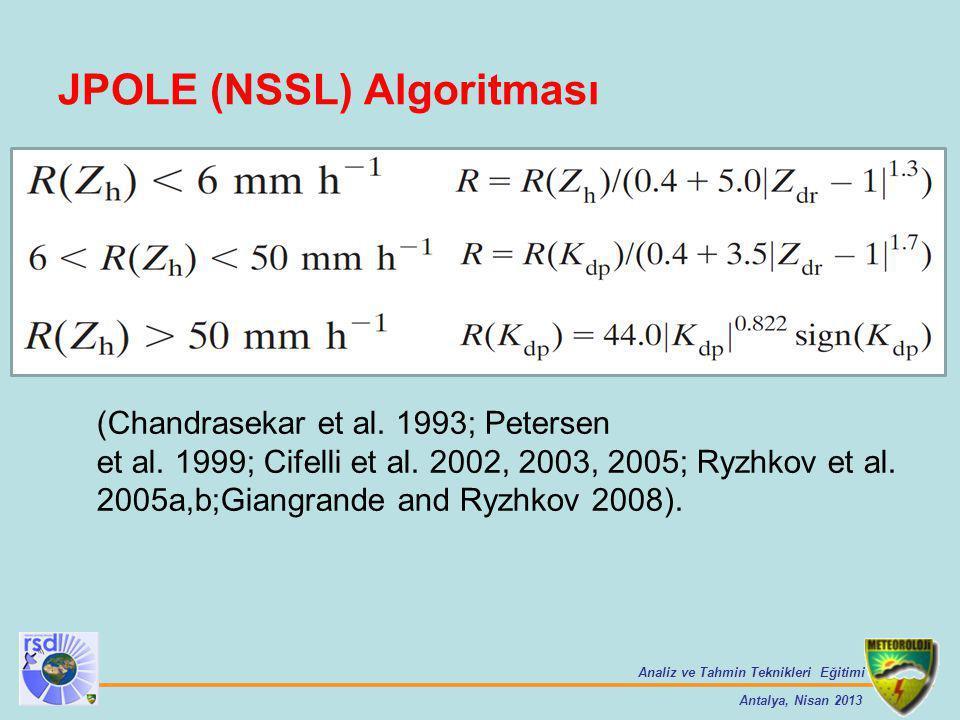 Analiz ve Tahmin Teknikleri Eğitimi Antalya, Nisan 2013 JPOLE (NSSL) Algoritması (Chandrasekar et al. 1993; Petersen et al. 1999; Cifelli et al. 2002,