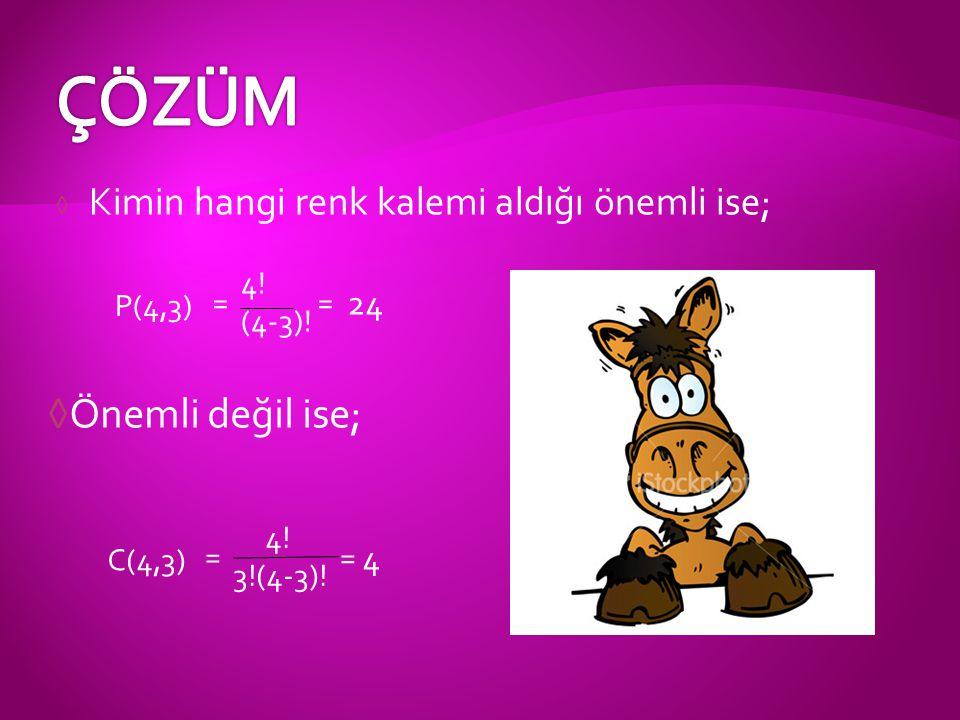 ◊ Kimin hangi renk kalemi aldığı önemli ise; ◊Önemli değil ise; C(4,3) = 4! 3!(4-3)! = 4 P(4,3) = 4! (4-3)! = 24