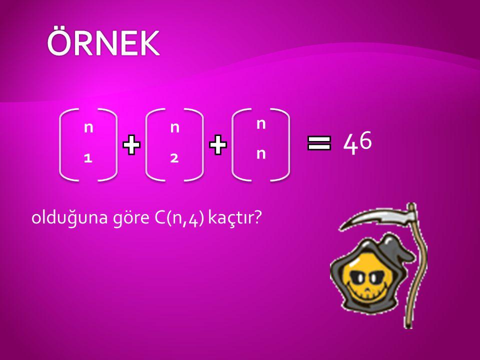 olduğuna göre C(n,4) kaçtır? 4646 nn n n 12