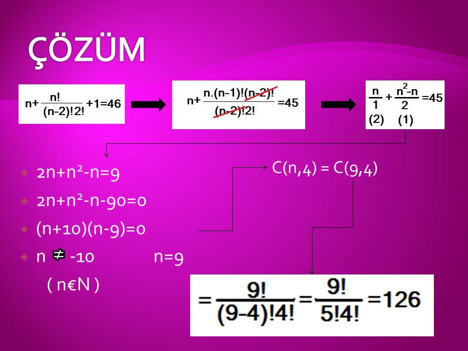  2n+n 2 -n=9  2n+n 2 -n-90=0  (n+10)(n-9)=0  n -10 n=9 ( n€N ) C(n,4) = C(9,4)