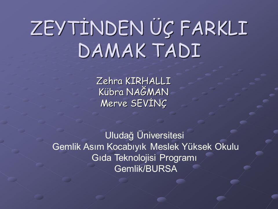 ZEYTİNDEN ÜÇ FARKLI DAMAK TADI Zehra KIRHALLI Kübra NAĞMAN Merve SEVİNÇ Uludağ Üniversitesi Gemlik Asım Kocabıyık Meslek Yüksek Okulu Gıda Teknolojisi