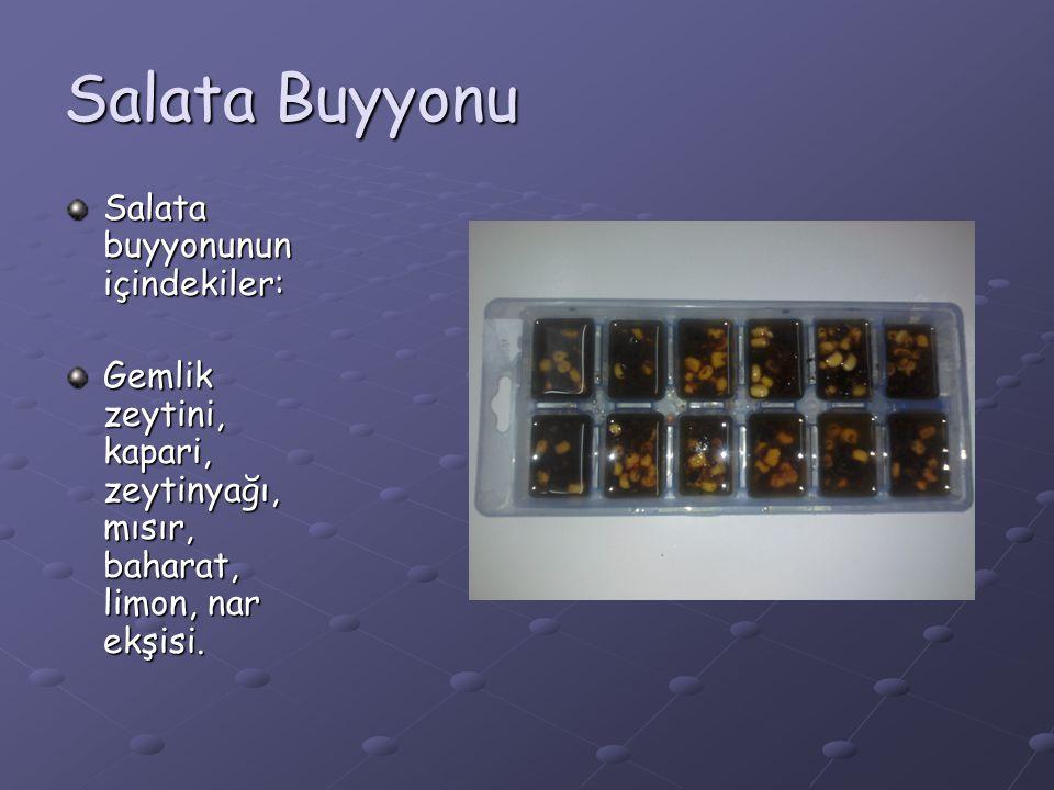 Salata Buyyonu Salata buyyonunun içindekiler: Gemlik zeytini, kapari, zeytinyağı, mısır, baharat, limon, nar ekşisi.