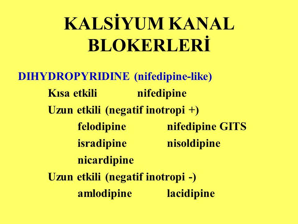 KALSİYUM KANAL BLOKERLERİ DIHYDROPYRIDINE (nifedipine-like) Kısa etkilinifedipine Uzun etkili (negatif inotropi +) felodipinenifedipine GITS isradipin