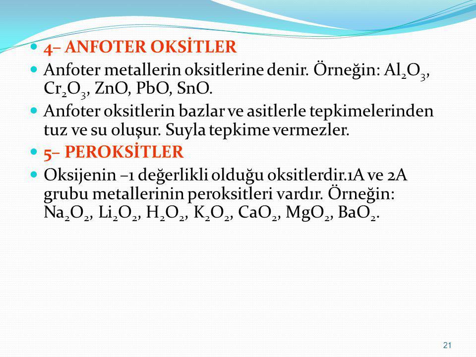 4– ANFOTER OKSİTLER Anfoter metallerin oksitlerine denir. Örneğin: Al 2 O 3, Cr 2 O 3, ZnO, PbO, SnO. Anfoter oksitlerin bazlar ve asitlerle tepkimele