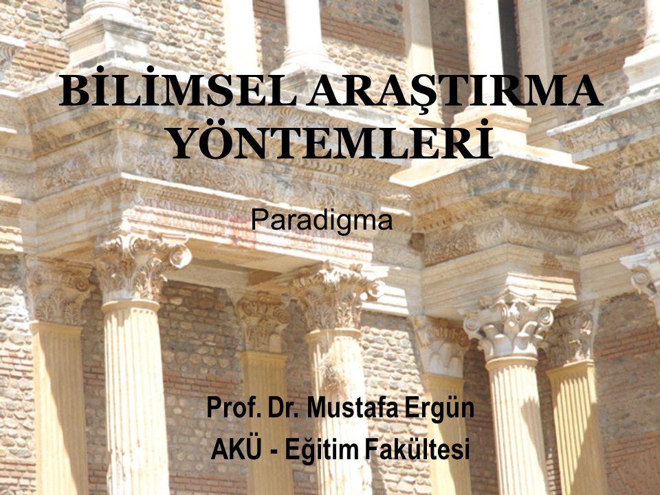 Prof.Dr. Mustafa ERGÜN1 BİLİMSEL ARAŞTIRMA YÖNTEMLERİ Prof.