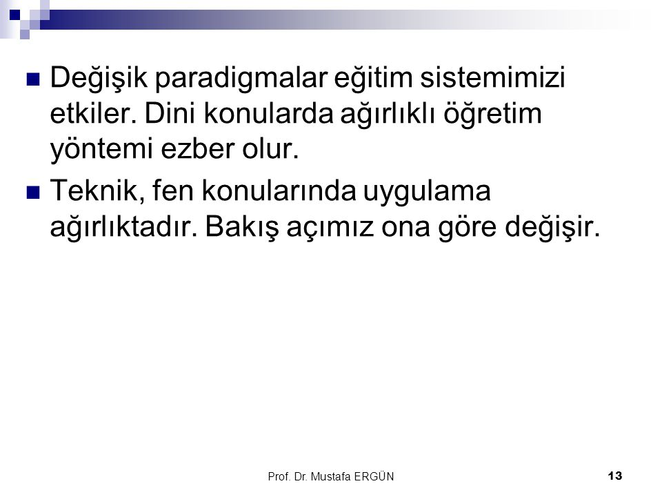 Prof.Dr. Mustafa ERGÜN13 Değişik paradigmalar eğitim sistemimizi etkiler.