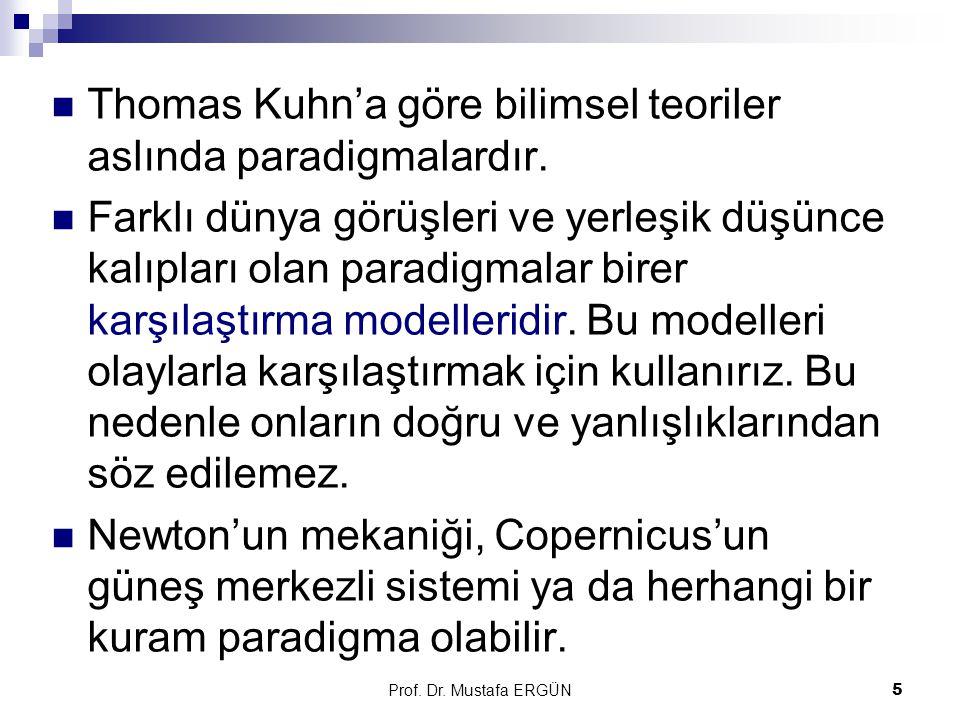 Prof.Dr. Mustafa ERGÜN5 Thomas Kuhn'a göre bilimsel teoriler aslında paradigmalardır.