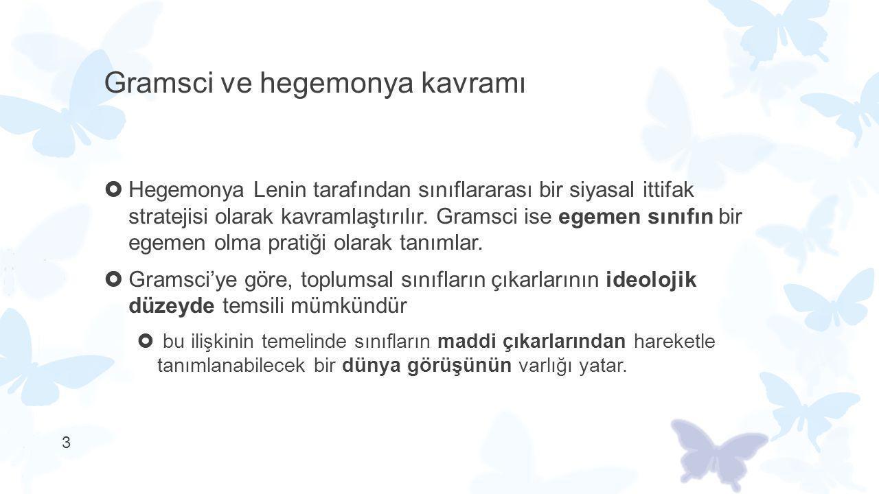 3 Gramsci ve hegemonya kavramı  Hegemonya Lenin tarafından sınıflararası bir siyasal ittifak stratejisi olarak kavramlaştırılır. Gramsci ise egemen s