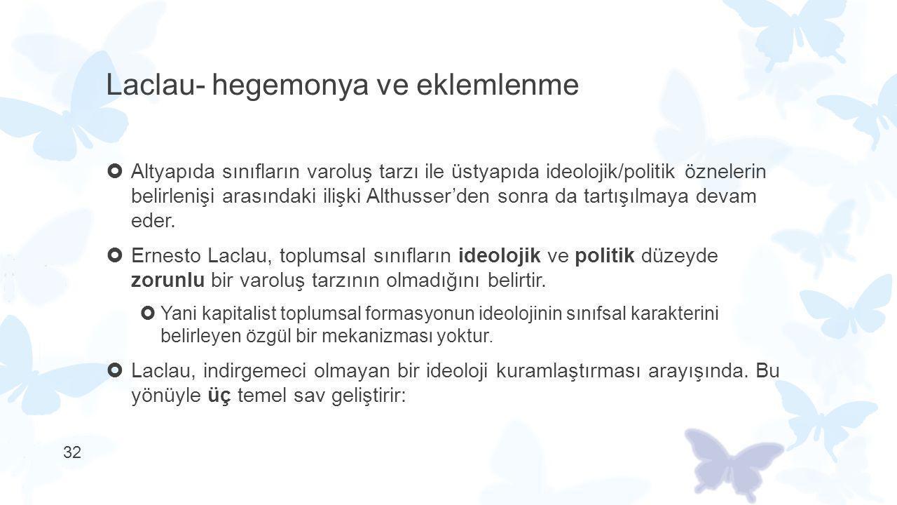 Laclau- hegemonya ve eklemlenme  Altyapıda sınıfların varoluş tarzı ile üstyapıda ideolojik/politik öznelerin belirlenişi arasındaki ilişki Althusser