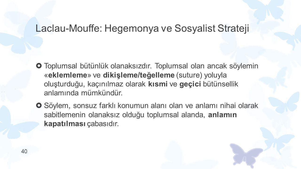 Laclau-Mouffe: Hegemonya ve Sosyalist Strateji  Toplumsal bütünlük olanaksızdır. Toplumsal olan ancak söylemin «eklemleme» ve dikişleme/teğelleme (su
