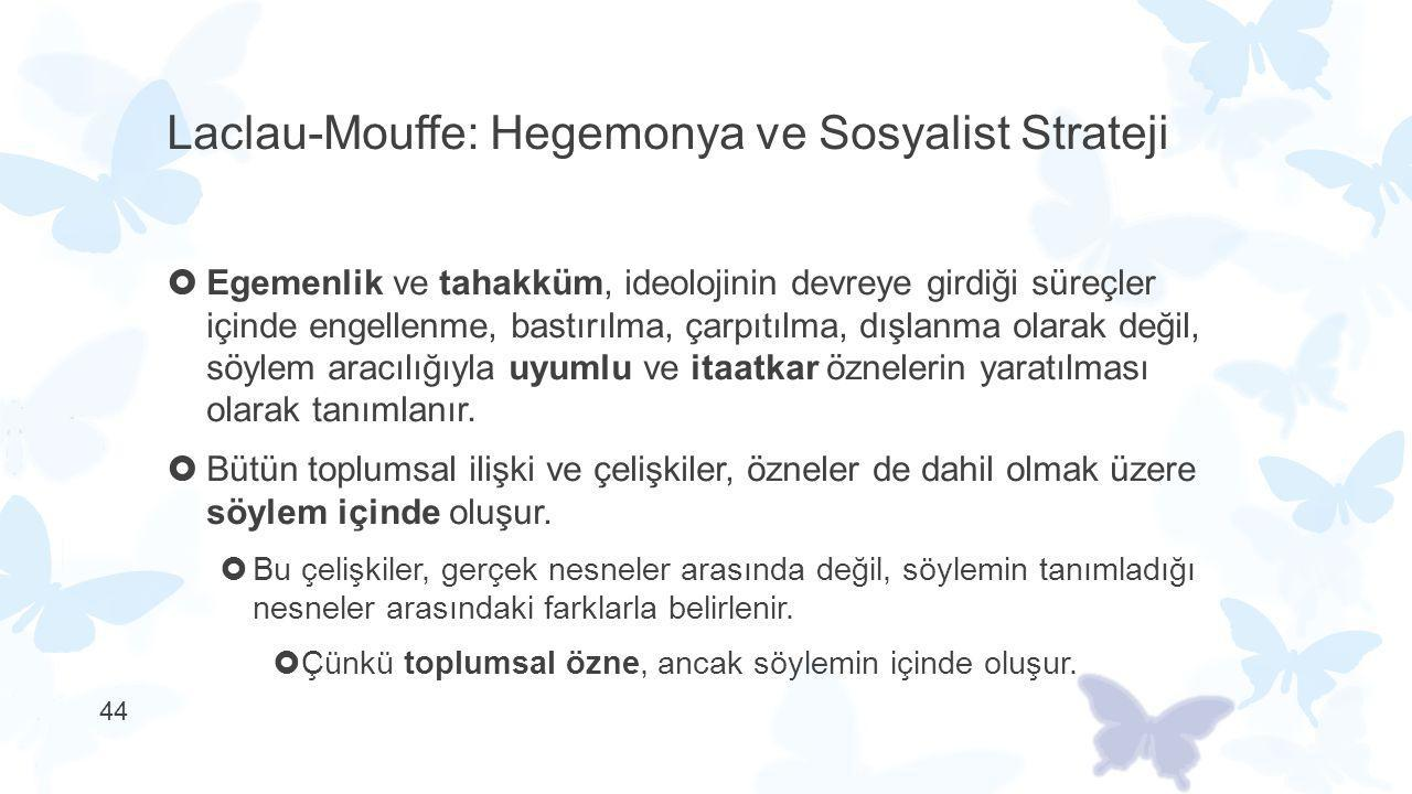 Laclau-Mouffe: Hegemonya ve Sosyalist Strateji  Egemenlik ve tahakküm, ideolojinin devreye girdiği süreçler içinde engellenme, bastırılma, çarpıtılma