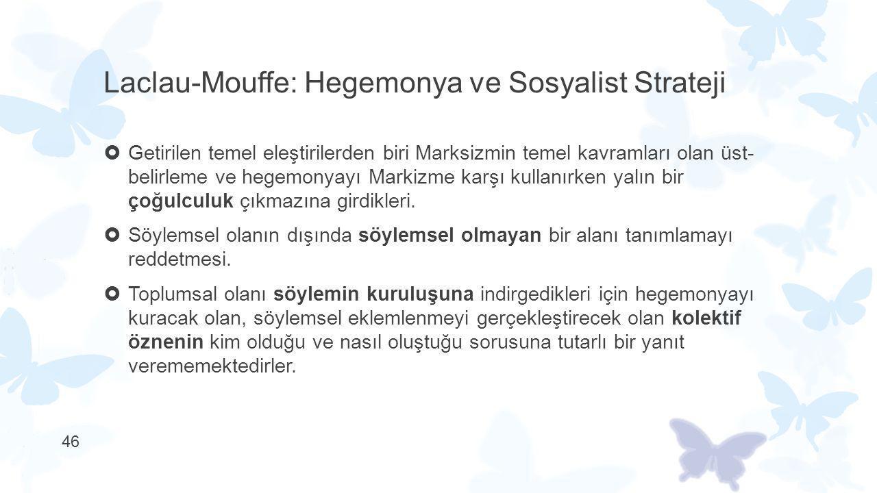 Laclau-Mouffe: Hegemonya ve Sosyalist Strateji  Getirilen temel eleştirilerden biri Marksizmin temel kavramları olan üst- belirleme ve hegemonyayı Ma
