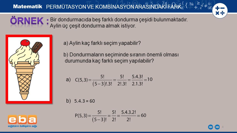 5 PERMÜTASYON VE KOMBİNASYON ARASINDAKİ FARK Permütasyonda sıralama veya diziliş söz konusudur.