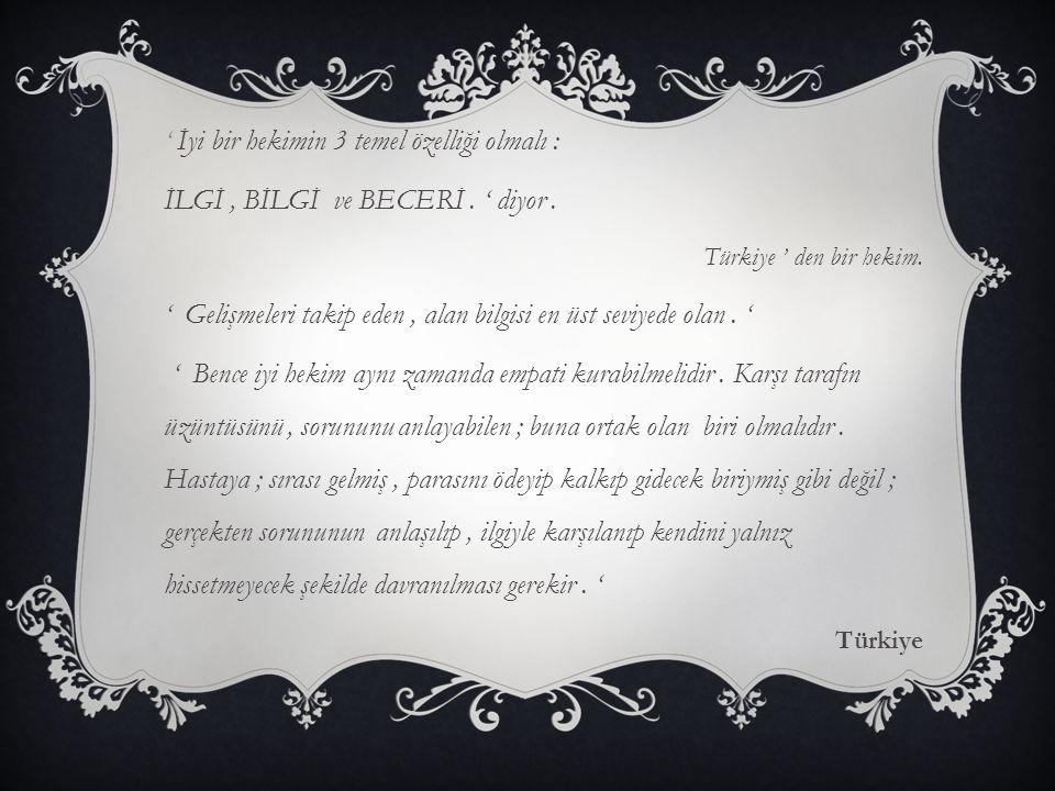 ' İyi bir hekimin 3 temel özelliği olmalı : İLGİ, BİLGİ ve BECERİ. ' diyor. Türkiye ' den bir hekim. ' Gelişmeleri takip eden, alan bilgisi en üst sev