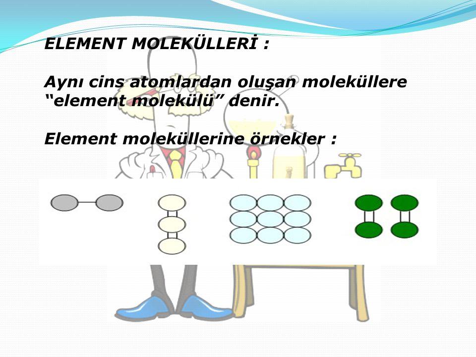 """ELEMENT MOLEKÜLLERİ : Aynı cins atomlardan oluşan moleküllere """"element molekülü"""" denir. Element moleküllerine örnekler :"""