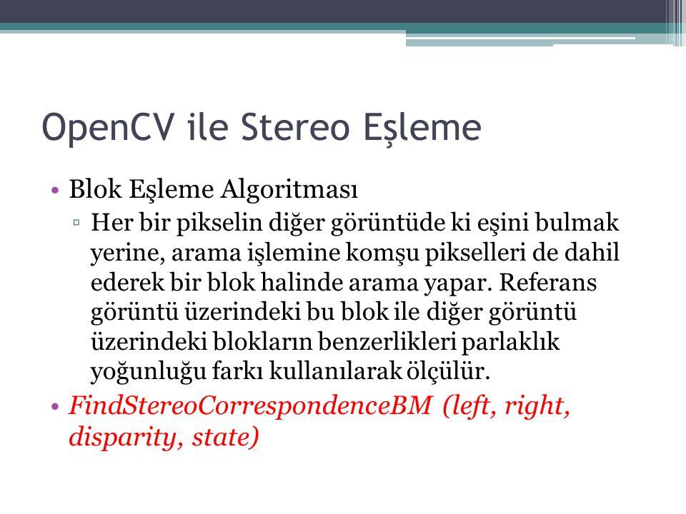 OpenCV ile Stereo Eşleme Blok Eşleme Algoritması ▫Her bir pikselin diğer görüntüde ki eşini bulmak yerine, arama işlemine komşu pikselleri de dahil ed