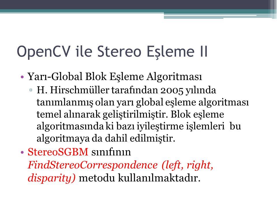OpenCV ile Stereo Eşleme II Yarı-Global Blok Eşleme Algoritması ▫H. Hirschmüller tarafından 2005 yılında tanımlanmış olan yarı global eşleme algoritma