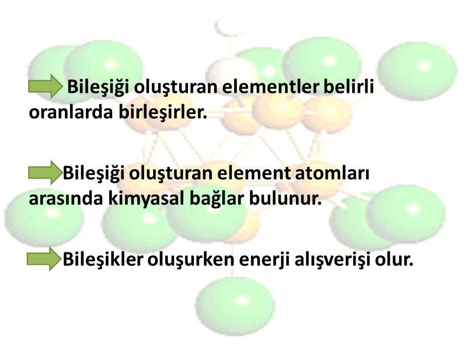 Bileşiği oluşturan elementler belirli oranlarda birleşirler. Bileşiği oluşturan element atomları arasında kimyasal bağlar bulunur. Bileşikler oluşurke