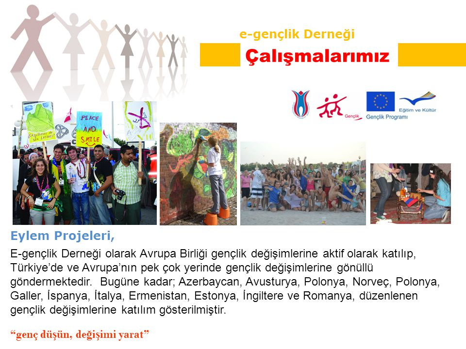 Eylem Projeleri, E-gençlik Derneği olarak Avrupa Birliği gençlik değişimlerine aktif olarak katılıp, Türkiye'de ve Avrupa'nın pek çok yerinde gençlik değişimlerine gönüllü göndermektedir.
