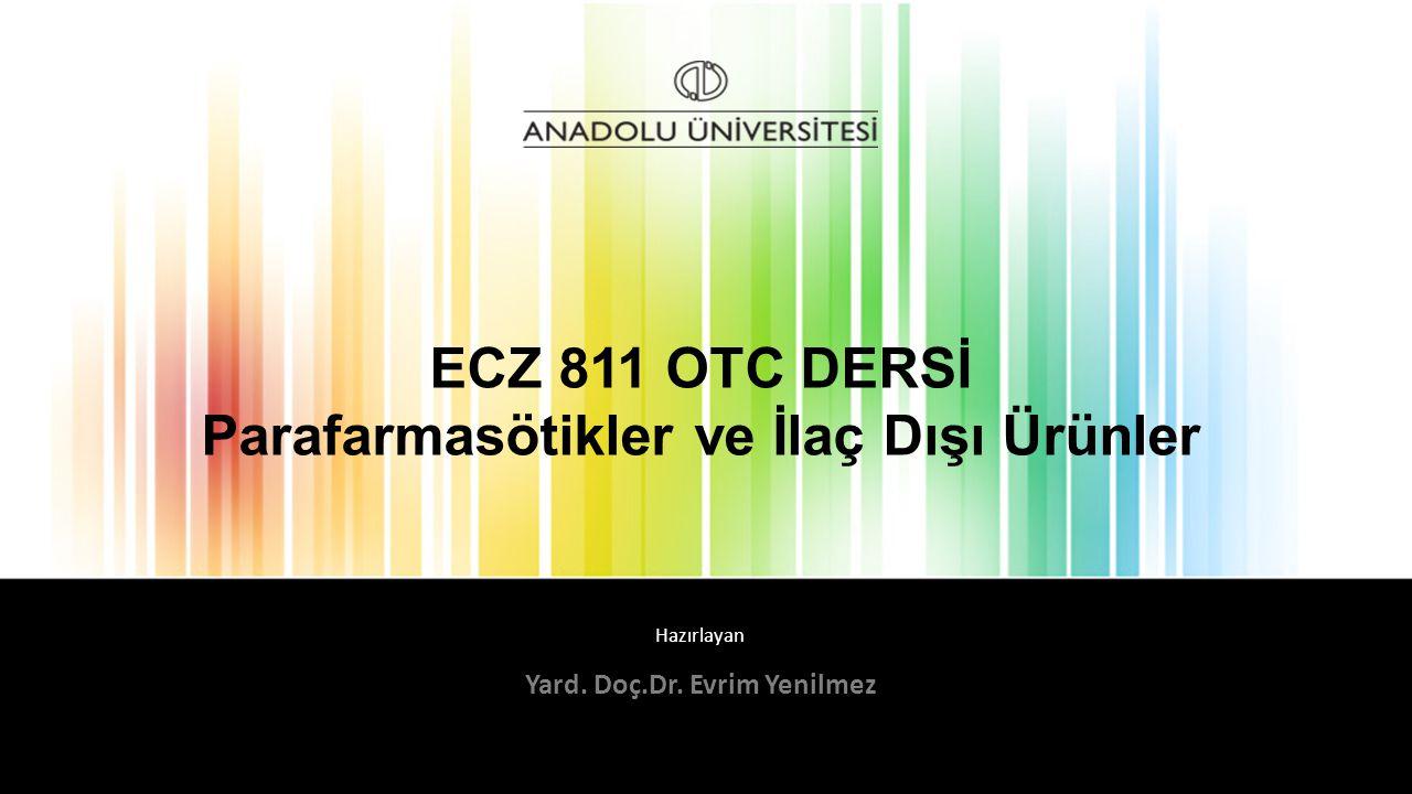 Hazırlayan ECZ 811 OTC DERSİ Parafarmasötikler ve İlaç Dışı Ürünler Yard. Doç.Dr. Evrim Yenilmez