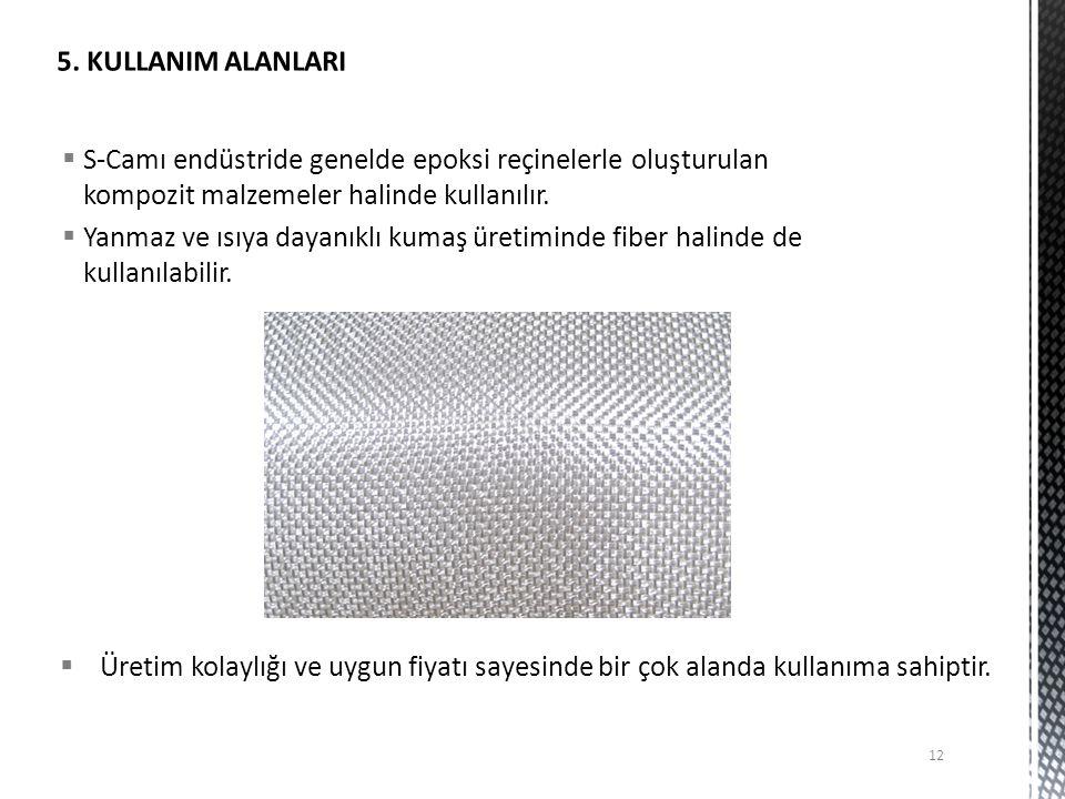  S-Camı endüstride genelde epoksi reçinelerle oluşturulan kompozit malzemeler halinde kullanılır.