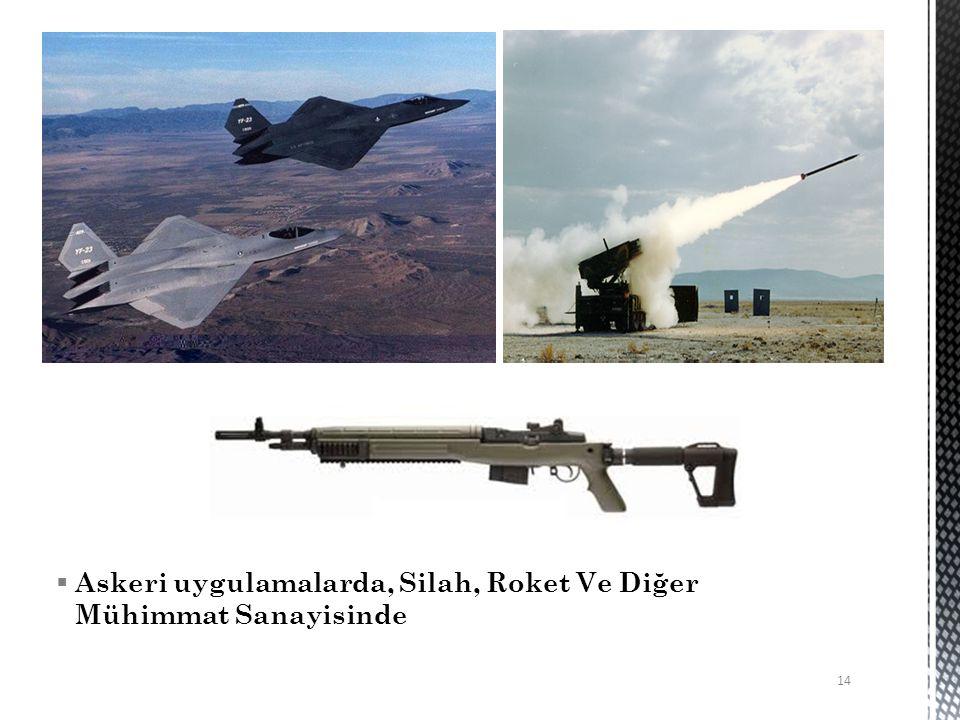  Askeri uygulamalarda, Silah, Roket Ve Diğer Mühimmat Sanayisinde 14