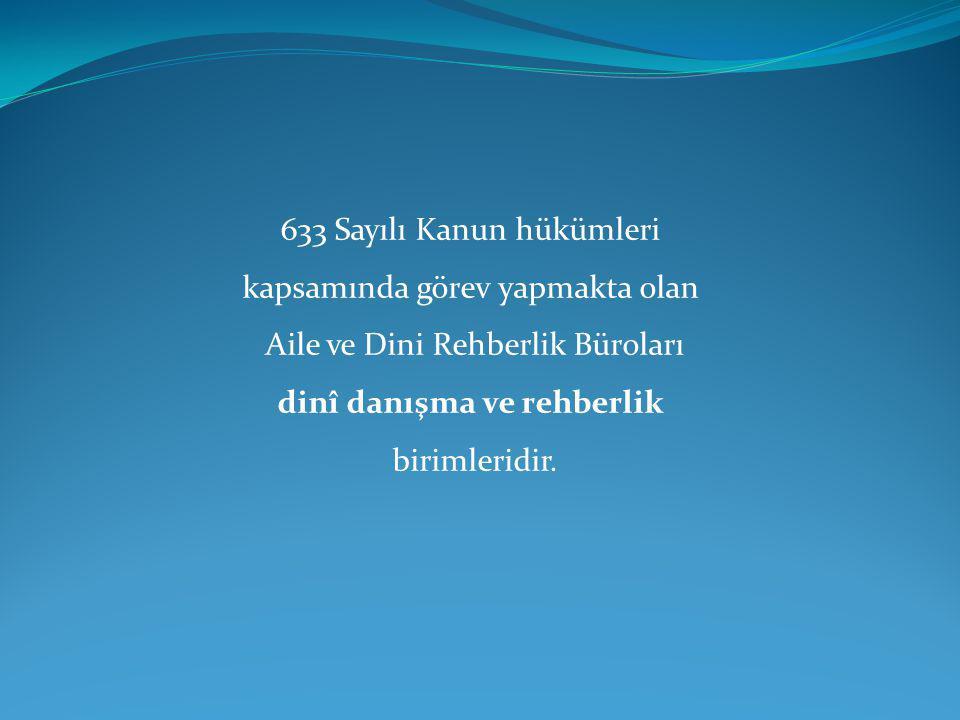 633 Sayılı Kanun hükümleri kapsamında görev yapmakta olan Aile ve Dini Rehberlik Büroları dinî danışma ve rehberlik birimleridir.