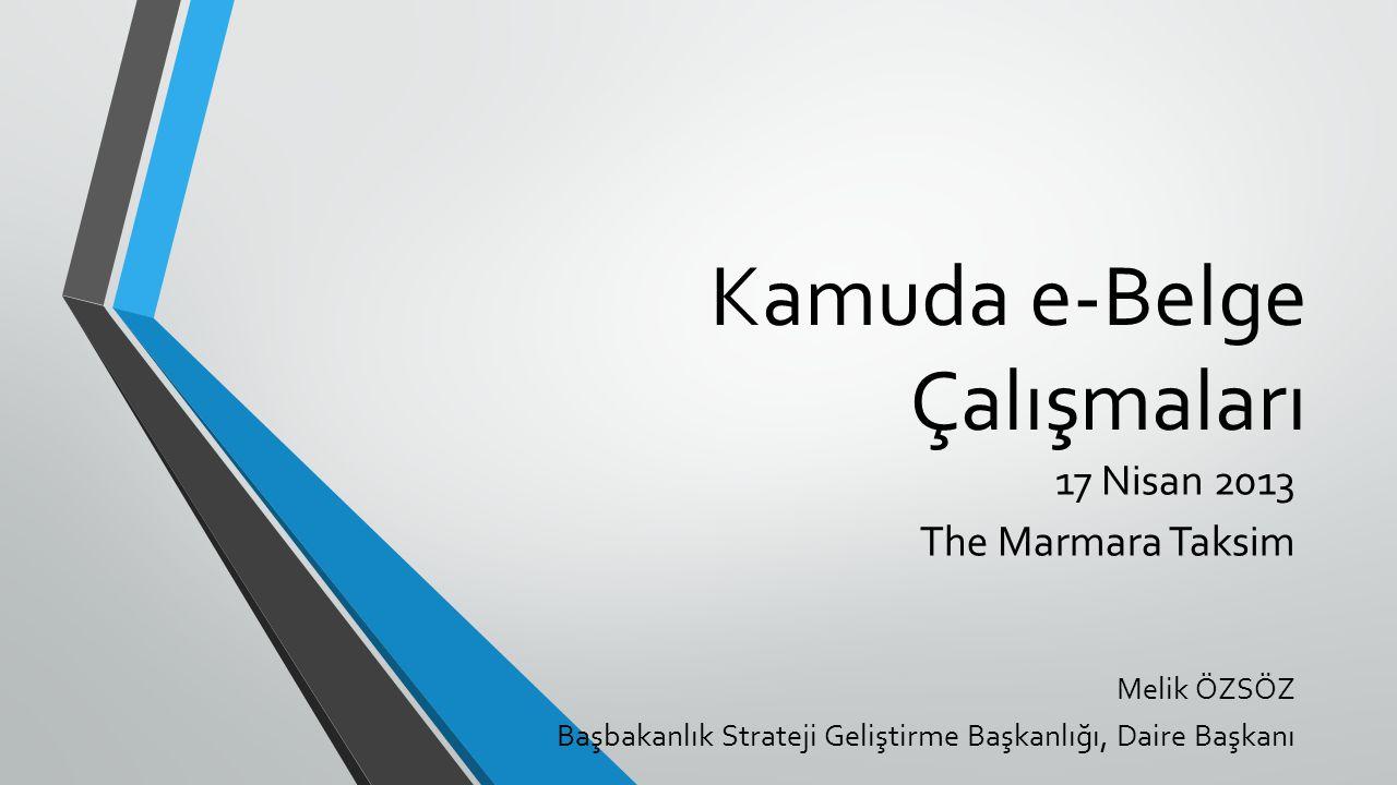 Kamuda e-Belge Çalışmaları 17 Nisan 2013 The Marmara Taksim Melik ÖZSÖZ Başbakanlık Strateji Geliştirme Başkanlığı, Daire Başkanı
