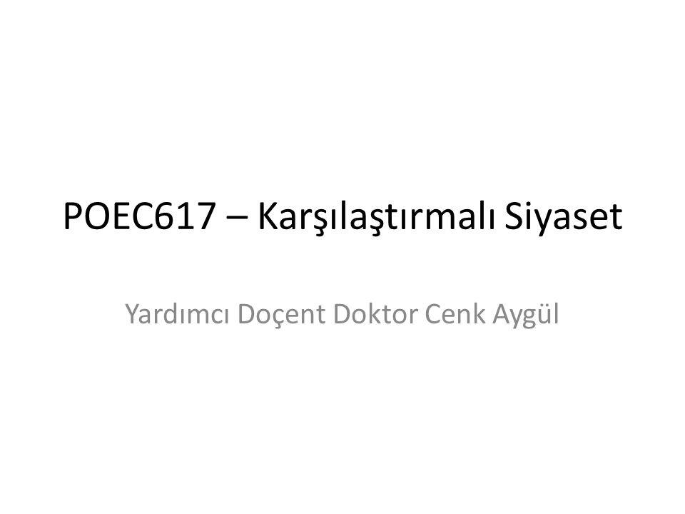POEC617 – Karşılaştırmalı Siyaset Yardımcı Doçent Doktor Cenk Aygül