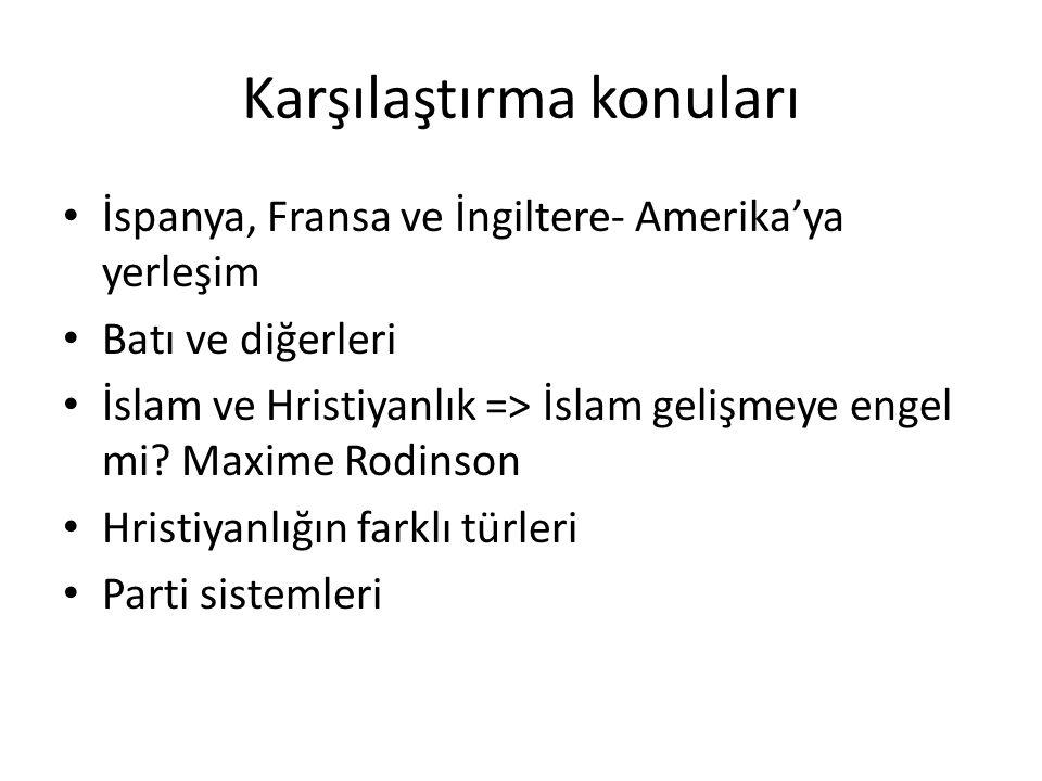 Karşılaştırma konuları İspanya, Fransa ve İngiltere- Amerika'ya yerleşim Batı ve diğerleri İslam ve Hristiyanlık => İslam gelişmeye engel mi? Maxime R