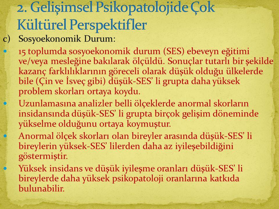 c)Sosyoekonomik Durum: 15 toplumda sosyoekonomik durum (SES) ebeveyn eğitimi ve/veya mesleğine bakılarak ölçüldü.