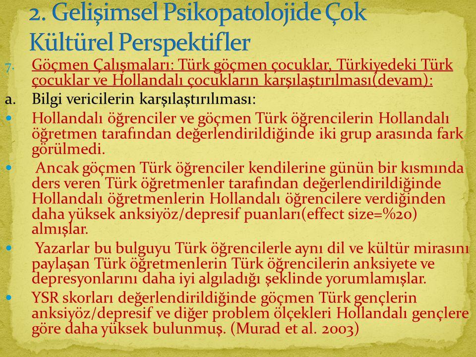 7. Göçmen Çalışmaları: Türk göçmen çocuklar, Türkiyedeki Türk çocuklar ve Hollandalı çocukların karşılaştırılması(devam): a.Bilgi vericilerin karşılaş
