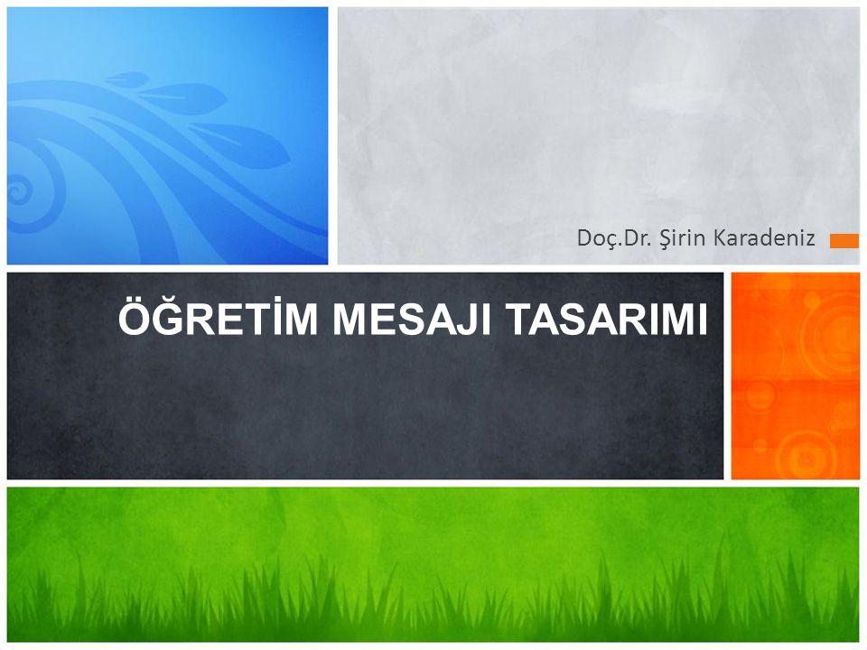 Doç.Dr. Şirin Karadeniz ÖĞRETİM MESAJI TASARIMI