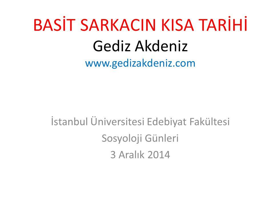BASİT SARKACIN KISA TARİHİ Gediz Akdeniz www.gedizakdeniz.com İstanbul Üniversitesi Edebiyat Fakültesi Sosyoloji Günleri 3 Aralık 2014