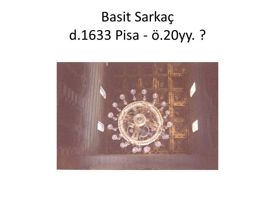 Basit Sarkaç d.1633 Pisa - ö.20yy. ?