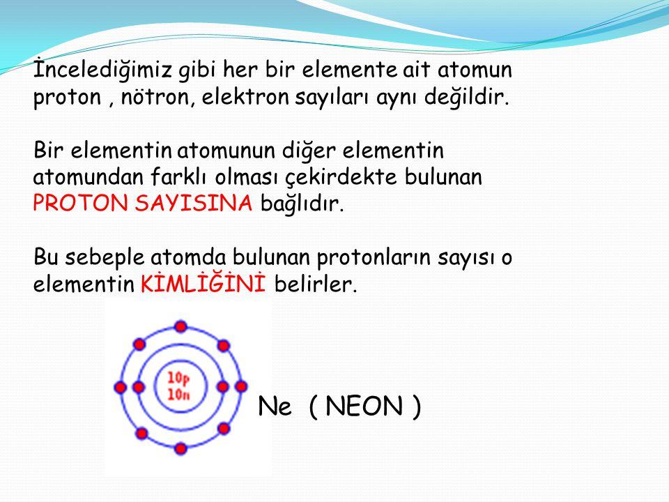 İncelediğimiz gibi her bir elemente ait atomun proton, nötron, elektron sayıları aynı değildir.