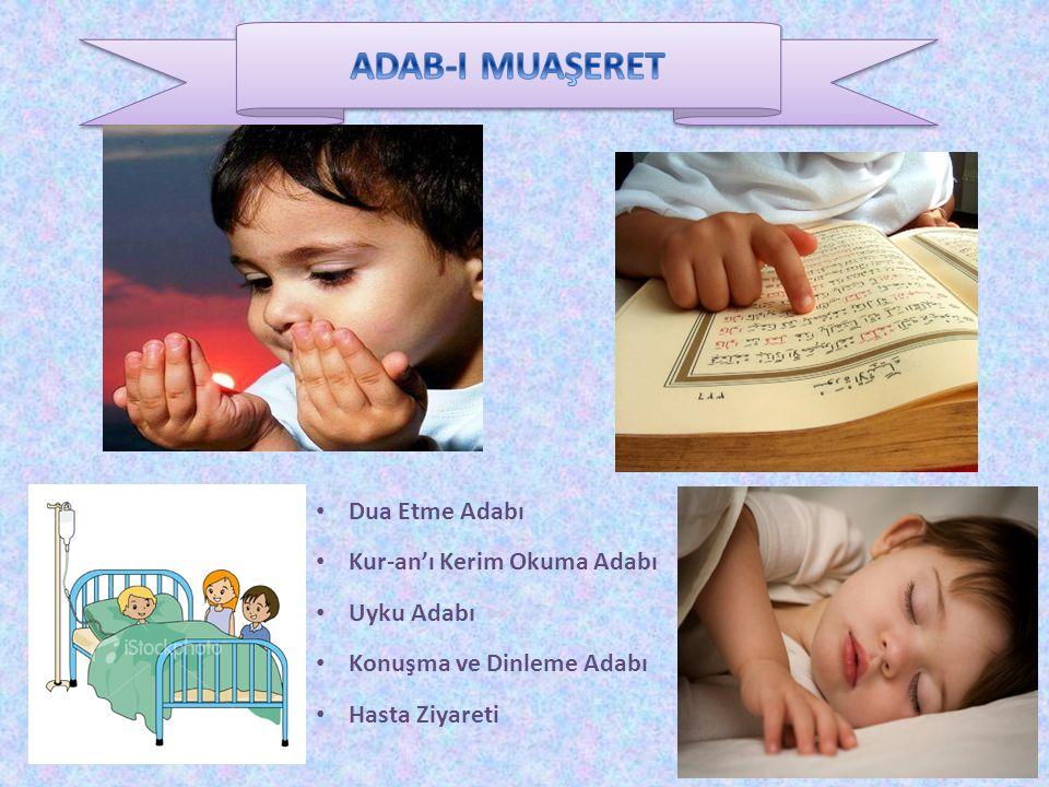 Dua Etme Adabı Kur-an'ı Kerim Okuma Adabı Uyku Adabı Konuşma ve Dinleme Adabı Hasta Ziyareti