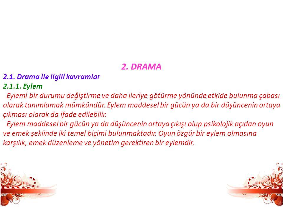 2. DRAMA 2.1. Drama ile ilgili kavramlar 2.1.1. Eylem Eylemi bir durumu değiştirme ve daha ileriye götürme yönünde etkide bulunma çabası olarak tanıml