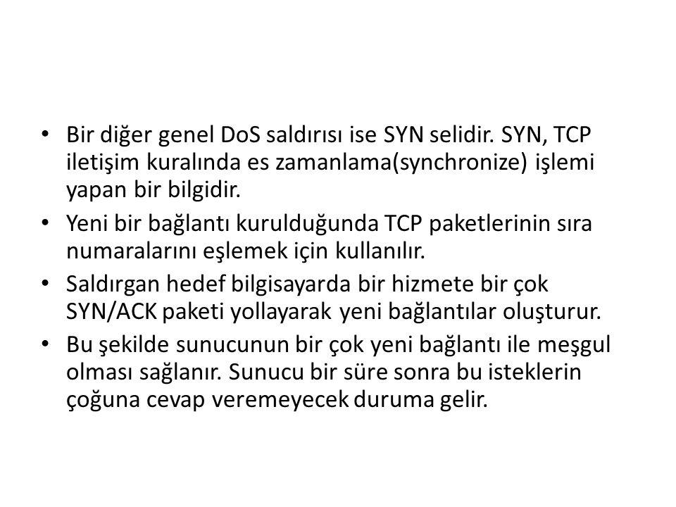 Bir diğer genel DoS saldırısı ise SYN selidir. SYN, TCP iletişim kuralında es zamanlama(synchronize) işlemi yapan bir bilgidir. Yeni bir bağlantı kuru