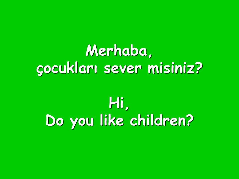 Merhaba, çocukları sever misiniz? Hi, Do you like children?