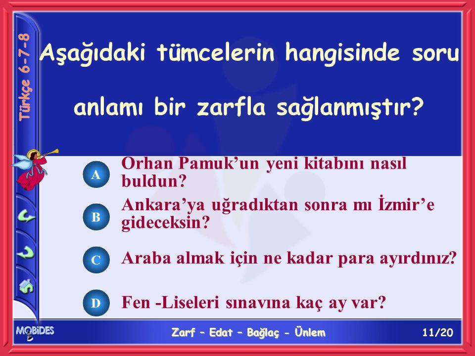 11/20 Zarf – Edat – Bağlaç - Ünlem A B C D Orhan Pamuk'un yeni kitabını nasıl buldun.