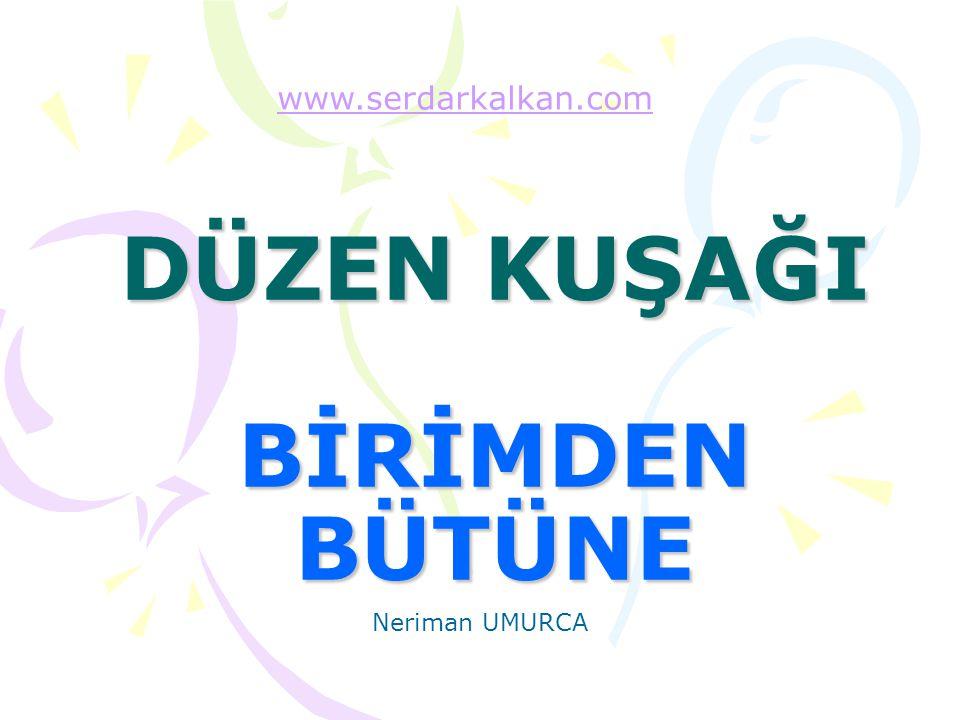 DÜZEN KUŞAĞI BİRİMDEN BÜTÜNE www.serdarkalkan.com Neriman UMURCA