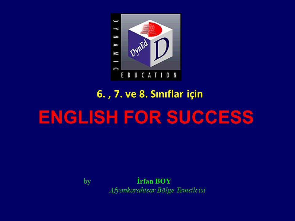 ENGLISH FOR SUCCESS by İrfan BOY Afyonkarahisar Bölge Temsilcisi 6., 7. ve 8. Sınıflar için