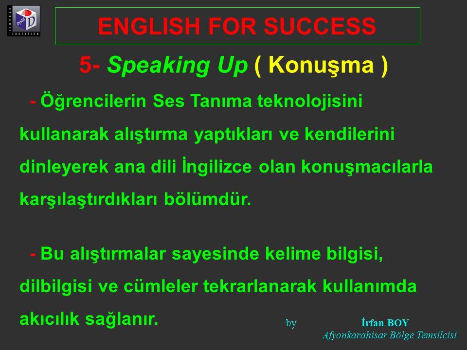 5- Speaking Up ( Konuşma ) - Öğrencilerin Ses Tanıma teknolojisini kullanarak alıştırma yaptıkları ve kendilerini dinleyerek ana dili İngilizce olan k