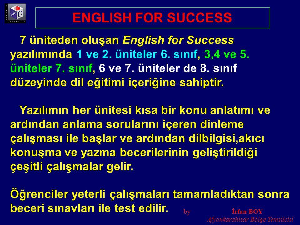 7 üniteden oluşan English for Success yazılımında 1 ve 2. üniteler 6. sınıf, 3,4 ve 5. üniteler 7. sınıf, 6 ve 7. üniteler de 8. sınıf düzeyinde dil e