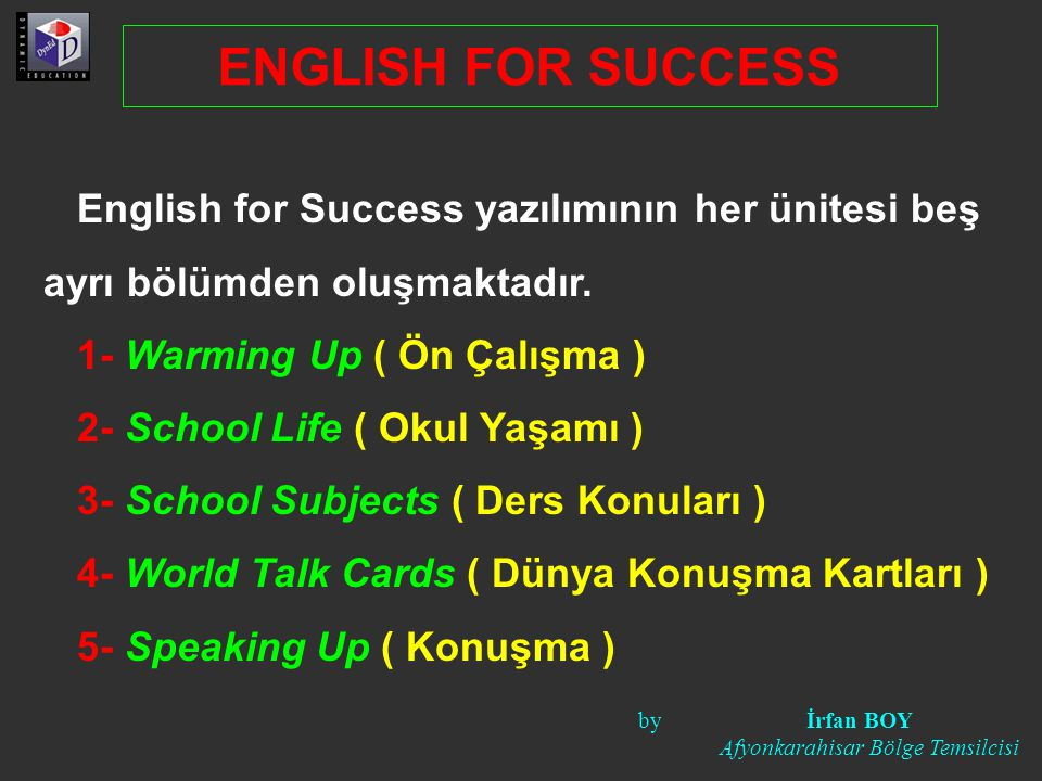 English for Success yazılımının her ünitesi beş ayrı bölümden oluşmaktadır. 1- Warming Up ( Ön Çalışma ) 2- School Life ( Okul Yaşamı ) 3- School Subj